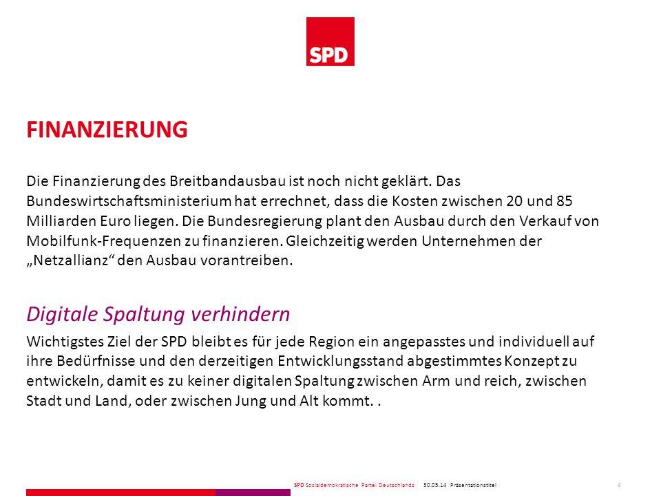 SPD Sozialdemokratische Partei Deutschlands FINANZIERUNG 30.05.14 4 Präsentationstitel Die Finanzierung des Breitbandausbau ist noch nicht geklärt.