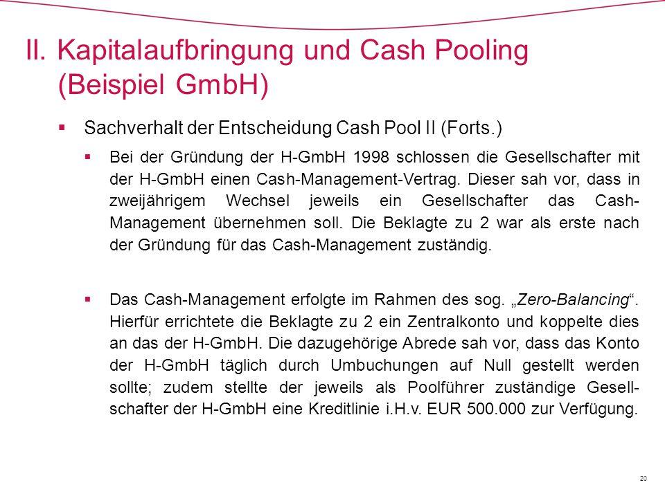  Sachverhalt der Entscheidung Cash Pool II (Forts.)  Bei der Gründung der H-GmbH 1998 schlossen die Gesellschafter mit der H-GmbH einen Cash-Management-Vertrag.