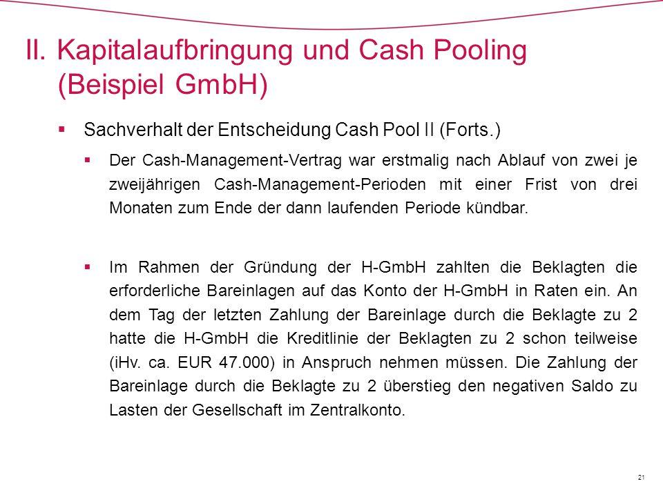  Sachverhalt der Entscheidung Cash Pool II (Forts.)  Der Cash-Management-Vertrag war erstmalig nach Ablauf von zwei je zweijährigen Cash-Management-Perioden mit einer Frist von drei Monaten zum Ende der dann laufenden Periode kündbar.