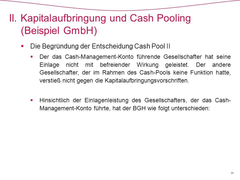  Die Begründung der Entscheidung Cash Pool II  Der das Cash-Management-Konto führende Gesellschafter hat seine Einlage nicht mit befreiender Wirkung geleistet.