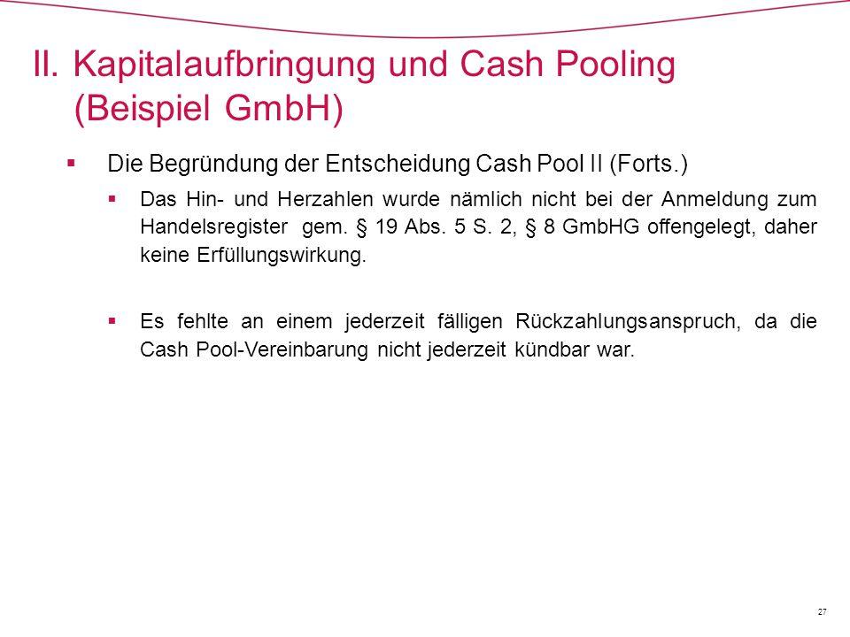  Die Begründung der Entscheidung Cash Pool II (Forts.)  Das Hin- und Herzahlen wurde nämlich nicht bei der Anmeldung zum Handelsregister gem.