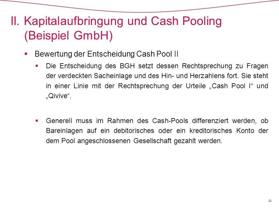  Bewertung der Entscheidung Cash Pool II  Die Entscheidung des BGH setzt dessen Rechtsprechung zu Fragen der verdeckten Sacheinlage und des Hin- und Herzahlens fort.
