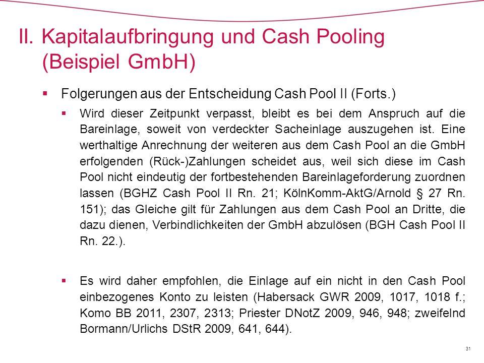  Folgerungen aus der Entscheidung Cash Pool II (Forts.)  Wird dieser Zeitpunkt verpasst, bleibt es bei dem Anspruch auf die Bareinlage, soweit von verdeckter Sacheinlage auszugehen ist.