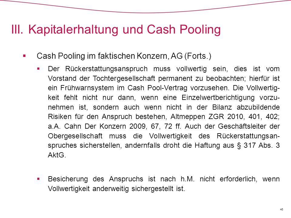  Cash Pooling im faktischen Konzern, AG (Forts.)  Der Rückerstattungsanspruch muss vollwertig sein, dies ist vom Vorstand der Tochtergesellschaft permanent zu beobachten; hierfür ist ein Frühwarnsystem im Cash Pool-Vertrag vorzusehen.