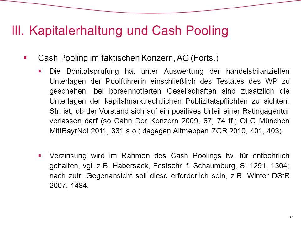  Cash Pooling im faktischen Konzern, AG (Forts.)  Die Bonitätsprüfung hat unter Auswertung der handelsbilanziellen Unterlagen der Poolführerin einschließlich des Testates des WP zu geschehen, bei börsennotierten Gesellschaften sind zusätzlich die Unterlagen der kapitalmarktrechtlichen Publizitätspflichten zu sichten.