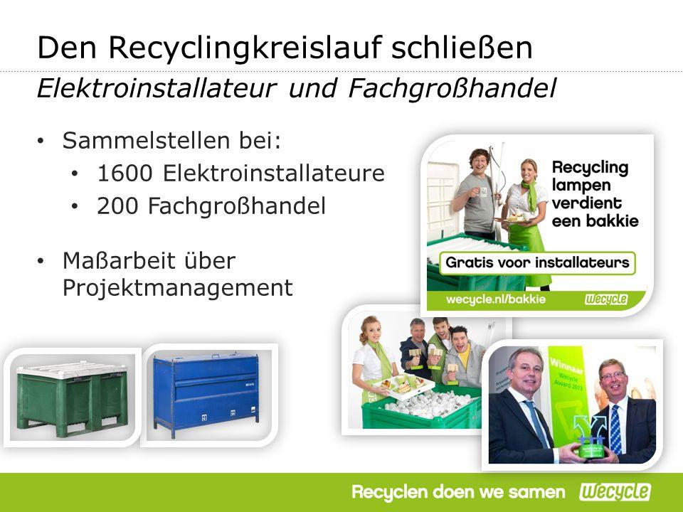 Sammelstellen bei: 1600 Elektroinstallateure 200 Fachgroßhandel Maßarbeit über Projektmanagement Den Recyclingkreislauf schließen Elektroinstallateur und Fachgroßhandel