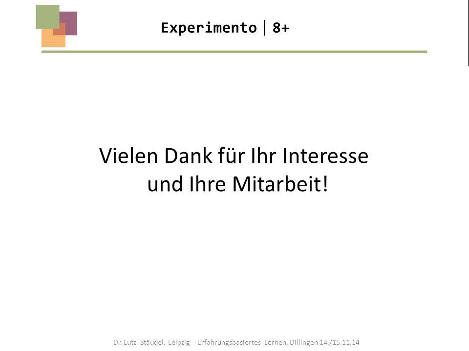Experimento  8+ Vielen Dank für Ihr Interesse und Ihre Mitarbeit! Dr. Lutz Stäudel, Leipzig - Erfahrungsbasiertes Lernen, Dillingen 14./15.11.14