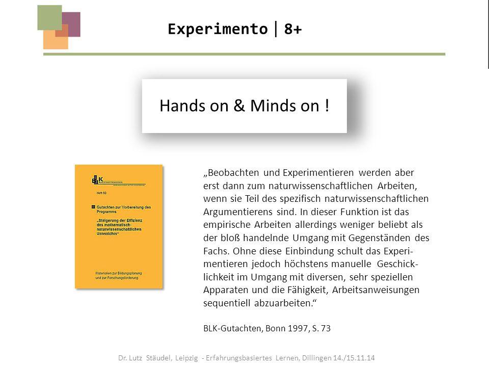 """Experimento  8+ """"Beobachten und Experimentieren werden aber erst dann zum naturwissenschaftlichen Arbeiten, wenn sie Teil des spezifisch naturwissens"""