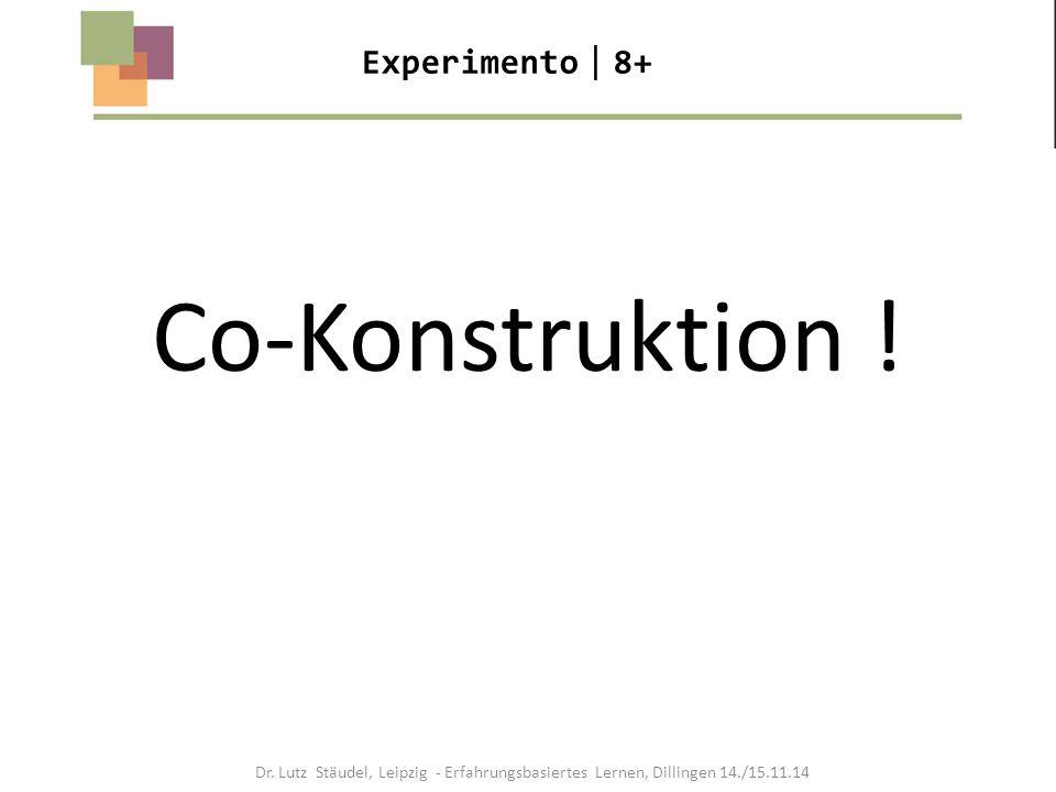 Co-Konstruktion ! Experimento  8+ Dr. Lutz Stäudel, Leipzig - Erfahrungsbasiertes Lernen, Dillingen 14./15.11.14