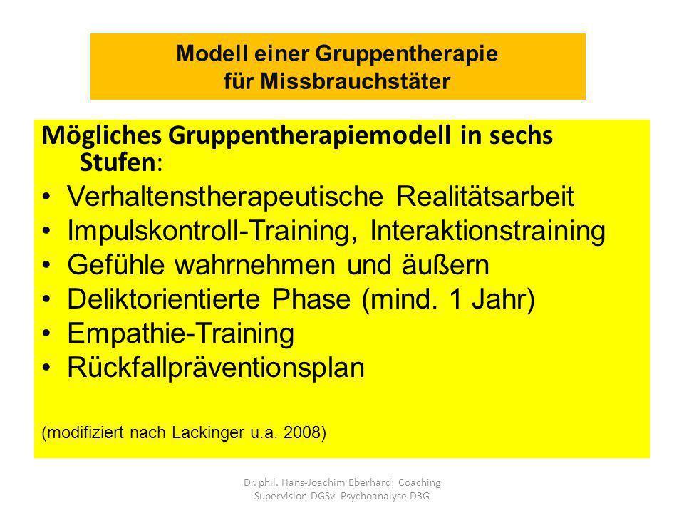 Mögliches Gruppentherapiemodell in sechs Stufen: Verhaltenstherapeutische Realitätsarbeit Impulskontroll-Training, Interaktionstraining Gefühle wahrnehmen und äußern Deliktorientierte Phase (mind.
