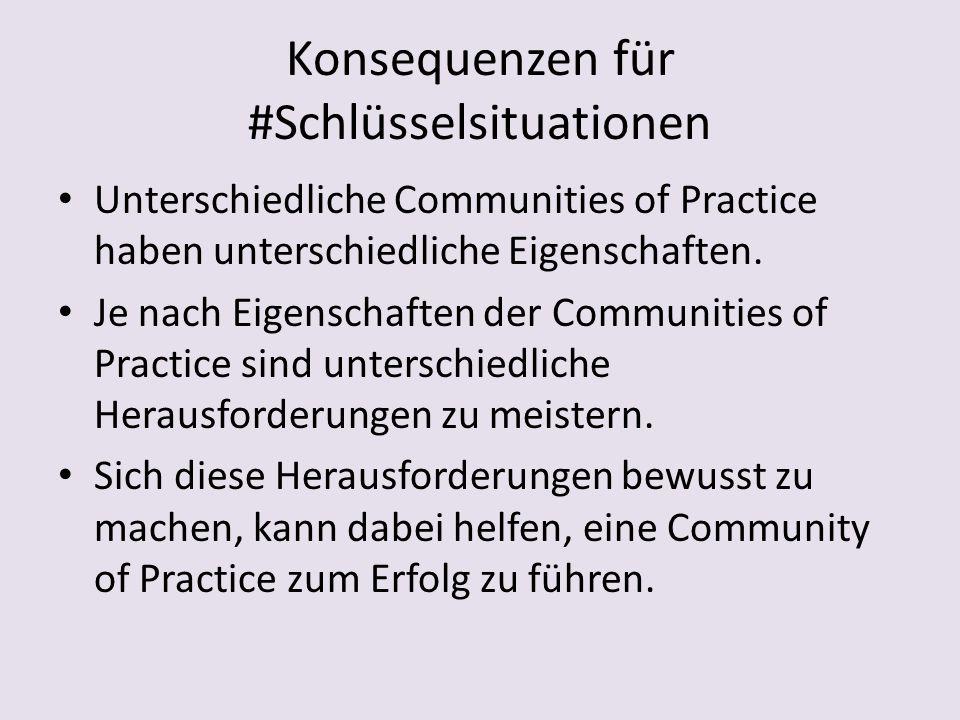 Konsequenzen für #Schlüsselsituationen Unterschiedliche Communities of Practice haben unterschiedliche Eigenschaften.