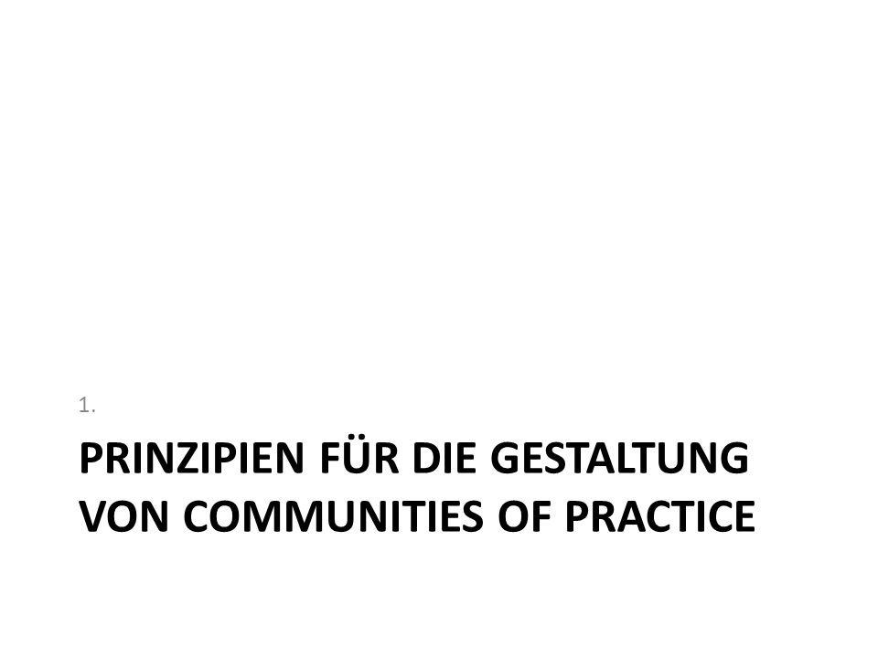 PRINZIPIEN FÜR DIE GESTALTUNG VON COMMUNITIES OF PRACTICE 1.