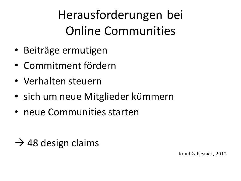 Herausforderungen bei Online Communities Beiträge ermutigen Commitment fördern Verhalten steuern sich um neue Mitglieder kümmern neue Communities starten  48 design claims Kraut & Resnick, 2012