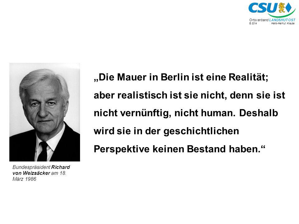 """© 2014 Hans-Helmut Krause Ortsverband LANDSHUT OST """"Die Mauer in Berlin ist eine Realität; aber realistisch ist sie nicht, denn sie ist nicht vernünftig, nicht human."""