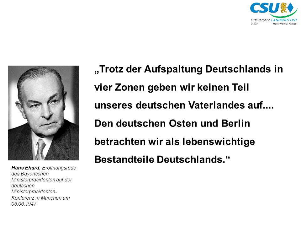 """© 2014 Hans-Helmut Krause Ortsverband LANDSHUT OST """"Die CSU ist nicht bereit, eine Politik zu unterstützen, die in ihrer theoretischen Fundierung und praktischen Auswirkung darauf hinausläuft, in der Welt den Eindruck zu verstärken, dass es Deutschland nicht mehr gibt, sondern nunmehr zwei Teilstaaten. Franz Josef Strauß, CSU- Parteitag in München, 17.10.1971"""