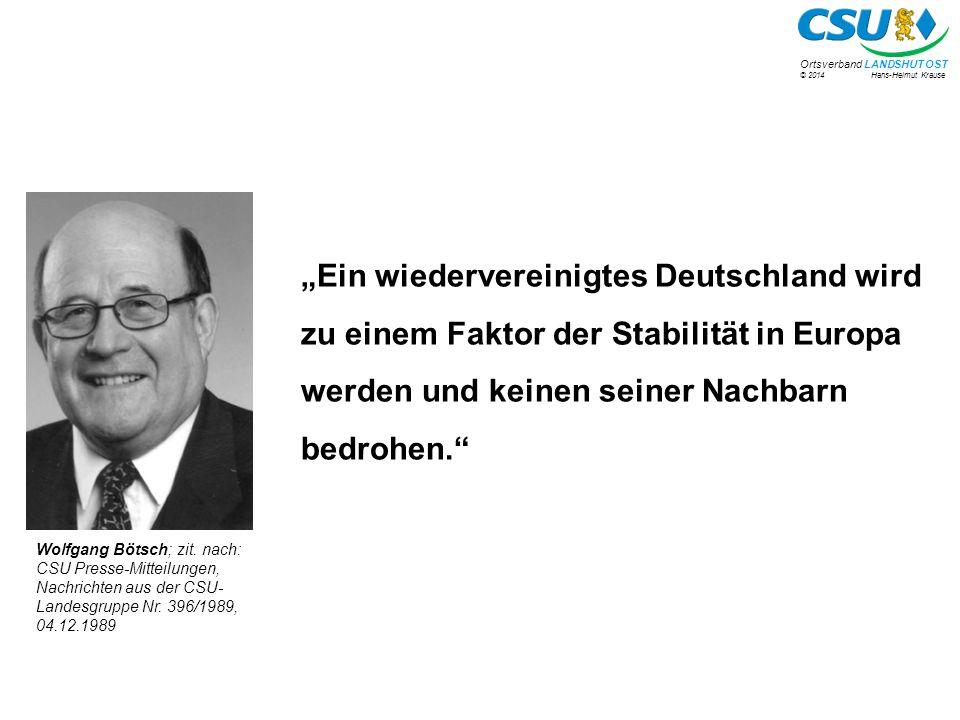 """© 2014 Hans-Helmut Krause Ortsverband LANDSHUT OST """"Ein wiedervereinigtes Deutschland wird zu einem Faktor der Stabilität in Europa werden und keinen seiner Nachbarn bedrohen. Wolfgang Bötsch; zit."""