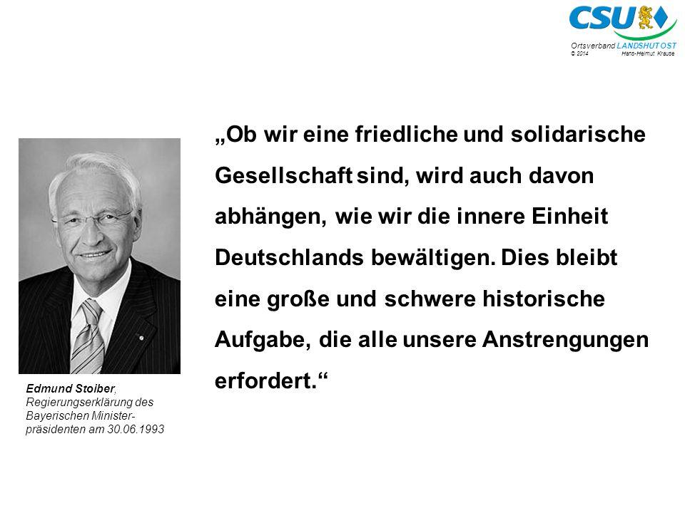 """© 2014 Hans-Helmut Krause Ortsverband LANDSHUT OST """"Ob wir eine friedliche und solidarische Gesellschaft sind, wird auch davon abhängen, wie wir die innere Einheit Deutschlands bewältigen."""