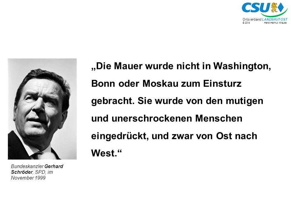 """© 2014 Hans-Helmut Krause Ortsverband LANDSHUT OST """"Die Mauer wurde nicht in Washington, Bonn oder Moskau zum Einsturz gebracht."""