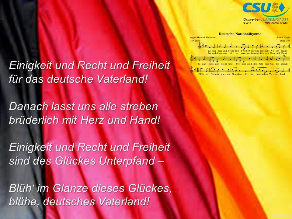 © 2014 Hans-Helmut Krause Ortsverband LANDSHUT OST Einigkeit und Recht und Freiheit für das deutsche Vaterland.