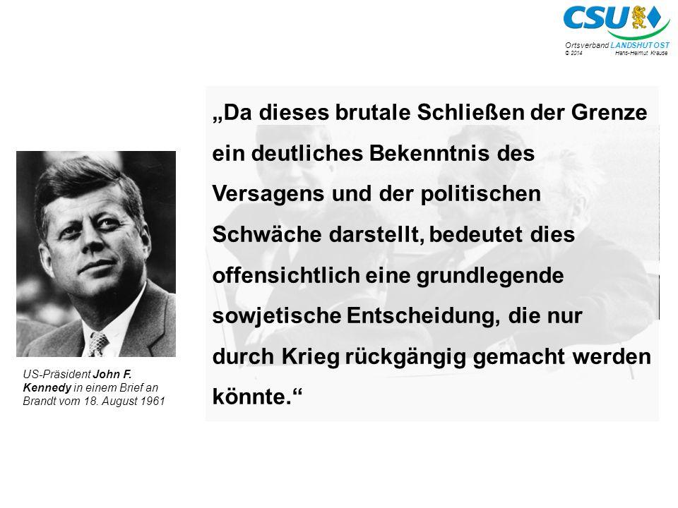"""© 2014 Hans-Helmut Krause Ortsverband LANDSHUT OST """"Ich weiß, daß es schwer ist, von Wohlstand, Glück und Freiheit zu reden, wenn damit nur ein Teil unseres Volkes gemeint werden kann."""