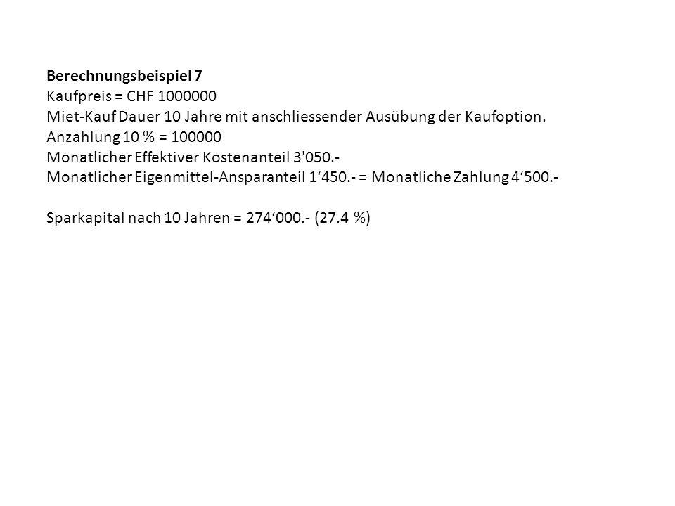 Berechnungsbeispiel 7 Kaufpreis = CHF 1000000 Miet-Kauf Dauer 10 Jahre mit anschliessender Ausübung der Kaufoption.