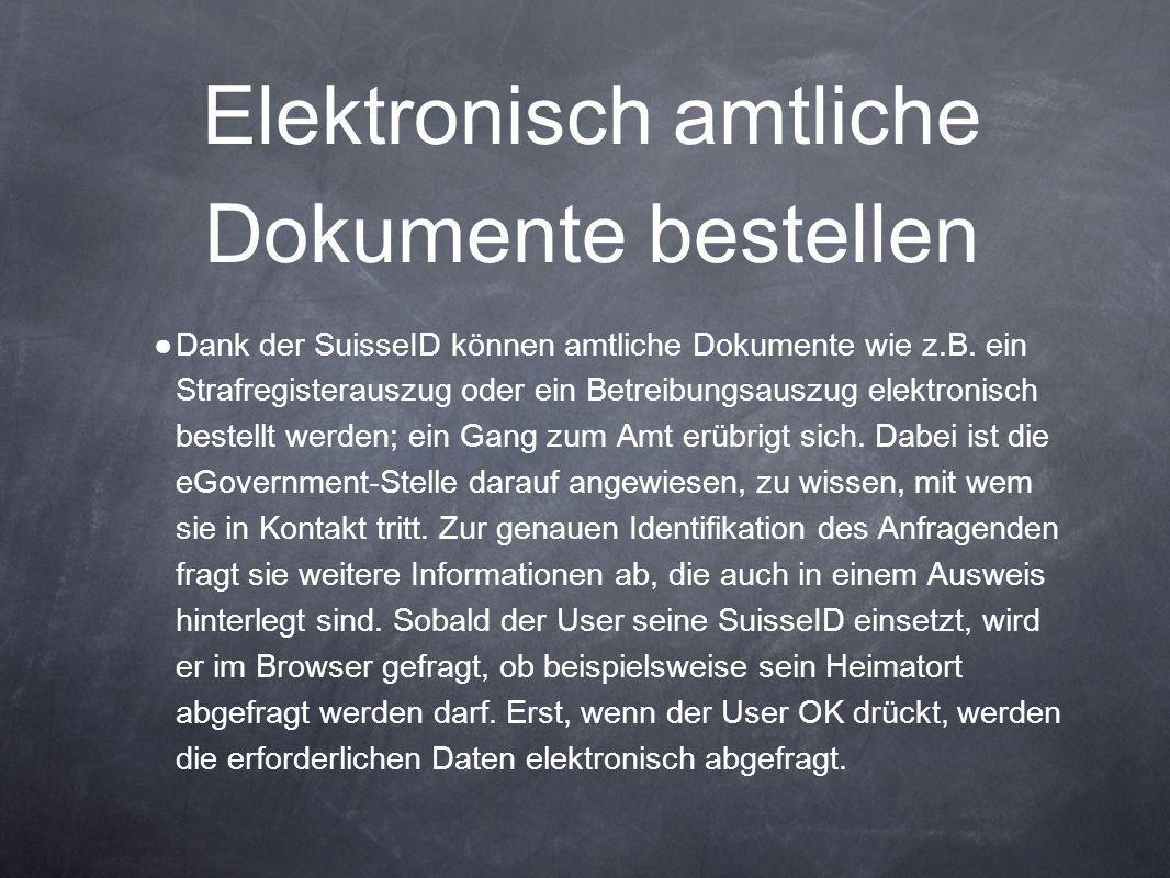 Elektronisch amtliche Dokumente bestellen ● Dank der SuisseID können amtliche Dokumente wie z.B. ein Strafregisterauszug oder ein Betreibungsauszug el