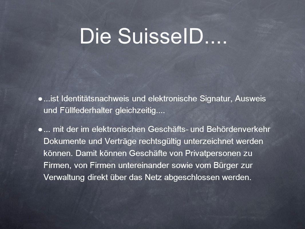 Die SuisseID.... ●...ist Identitätsnachweis und elektronische Signatur, Ausweis und Füllfederhalter gleichzeitig.... ●... mit der im elektronischen Ge