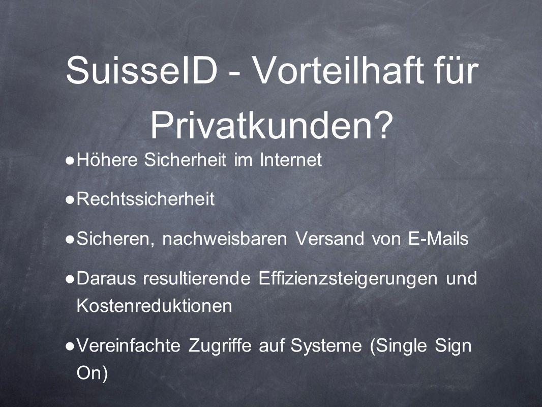 SuisseID - Vorteilhaft für Privatkunden? ● Höhere Sicherheit im Internet ● Rechtssicherheit ● Sicheren, nachweisbaren Versand von E-Mails ● Daraus res