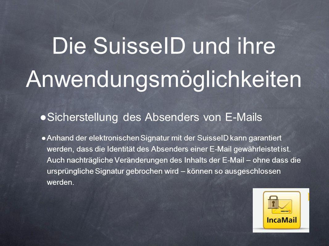 Die SuisseID und ihre Anwendungsmöglichkeiten ● Sicherstellung des Absenders von E-Mails ● Anhand der elektronischen Signatur mit der SuisseID kann ga