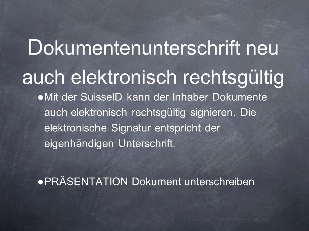 D okumentenunterschrift neu auch elektronisch rechtsgültig ● Mit der SuisseID kann der Inhaber Dokumente auch elektronisch rechtsgültig signieren. Die
