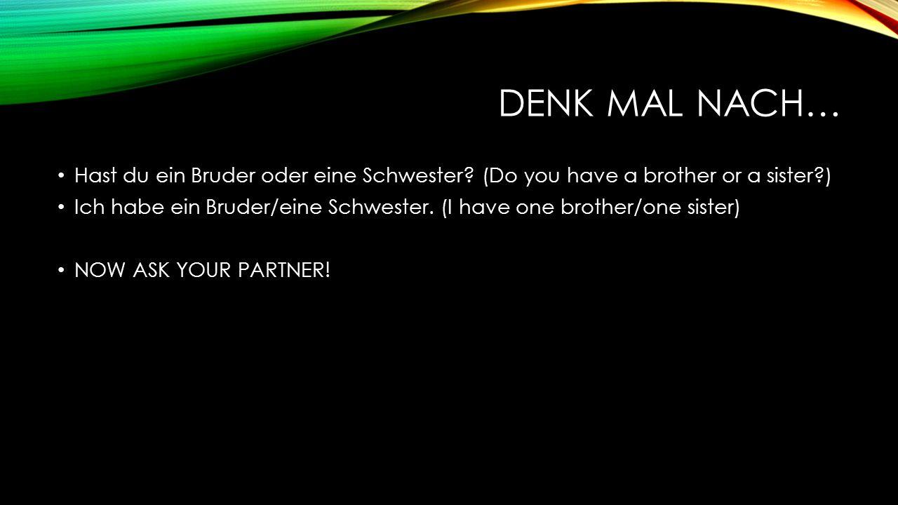 DENK MAL NACH… Hast du ein Bruder oder eine Schwester.