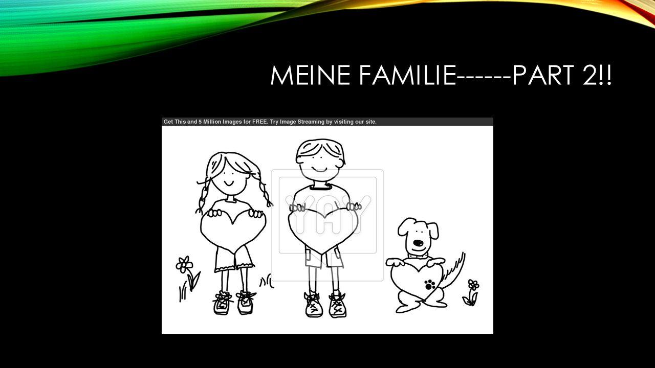 MEINE FAMILIE------PART 2!!