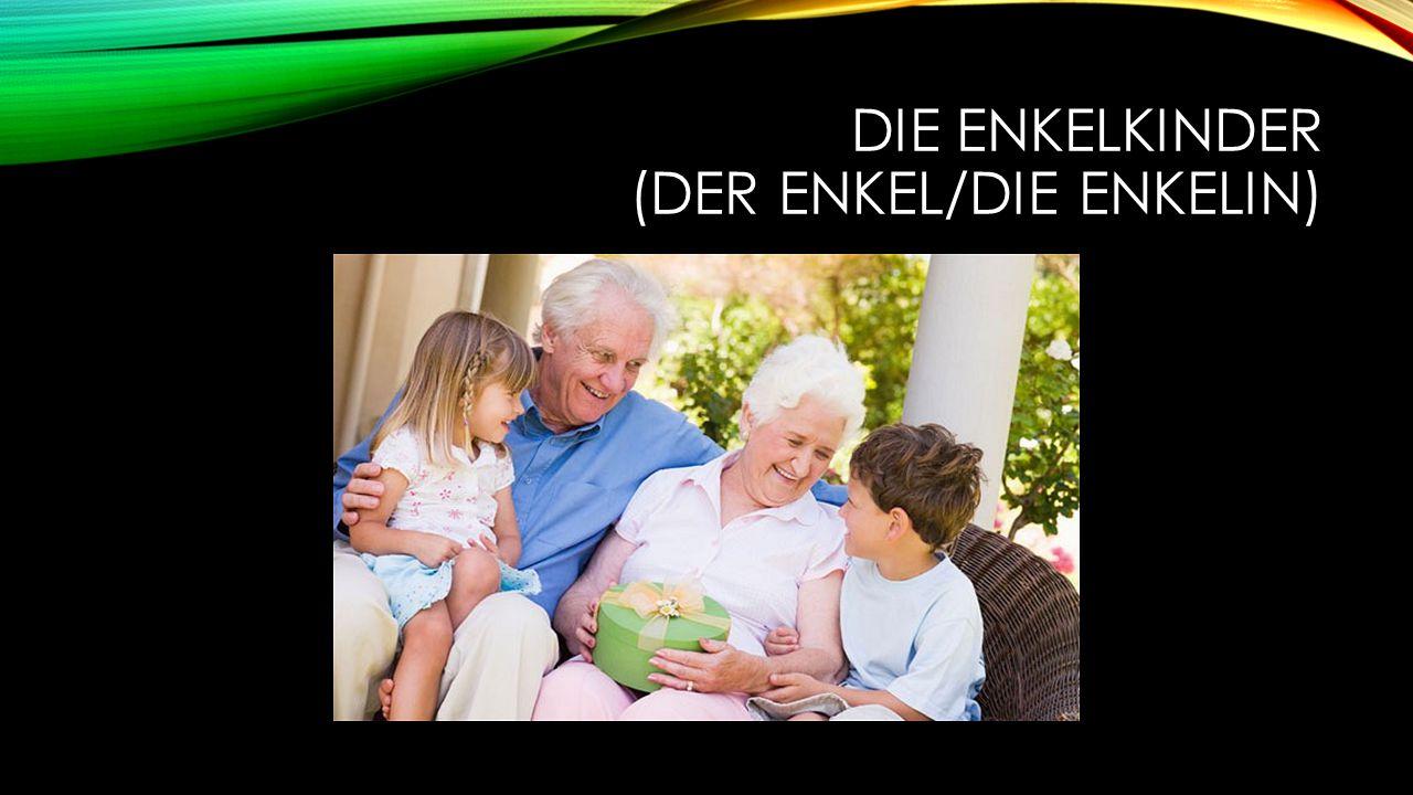 DIE ENKELKINDER (DER ENKEL/DIE ENKELIN)