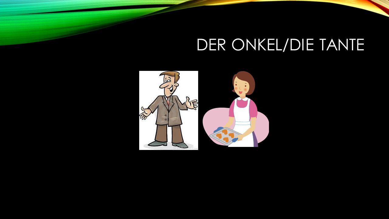 DER ONKEL/DIE TANTE