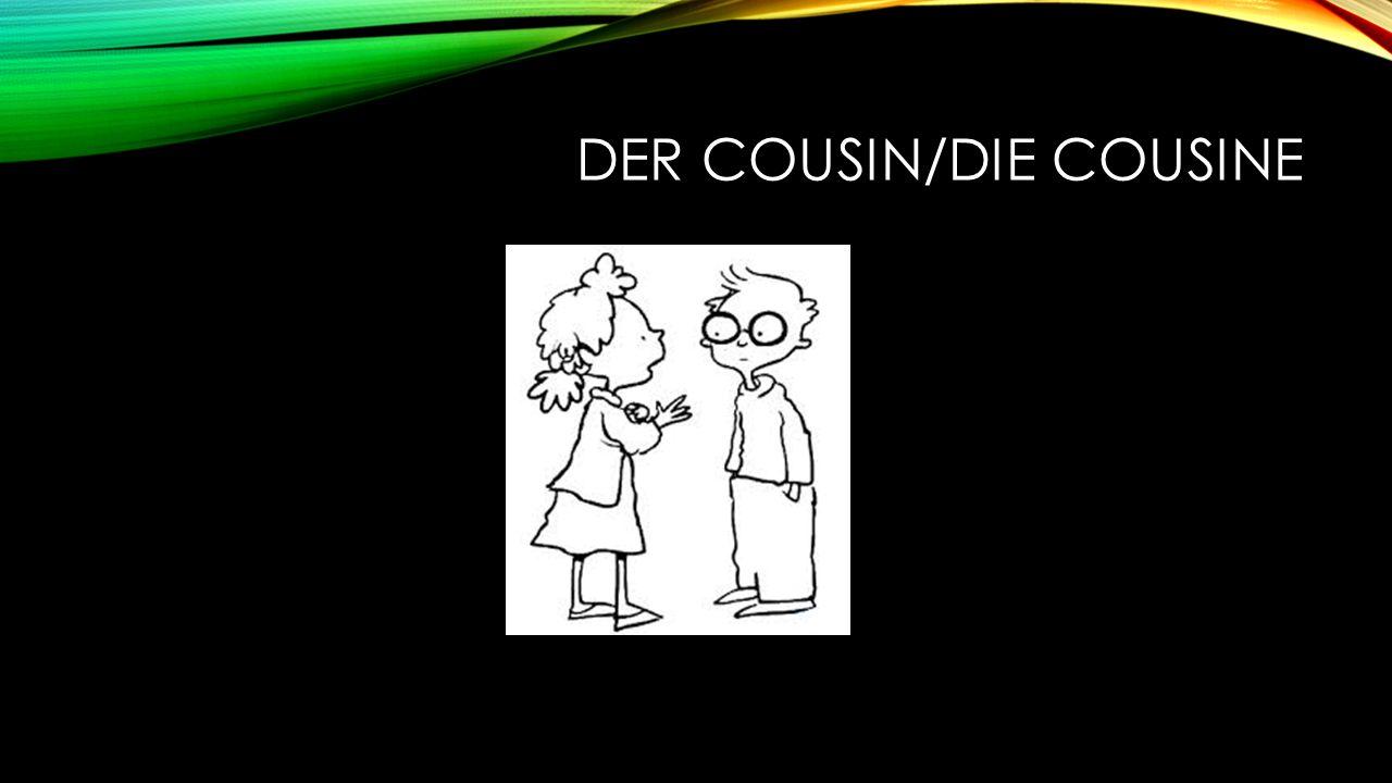 DER COUSIN/DIE COUSINE