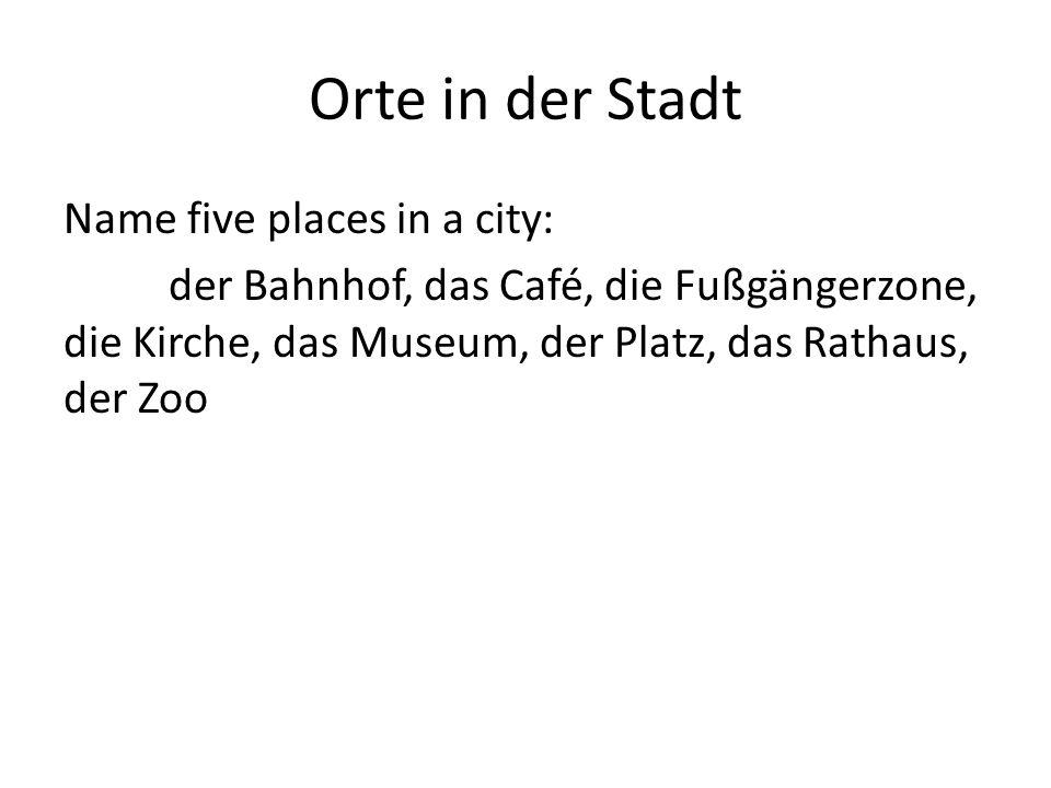 Orte in der Stadt Name five places in a city: der Bahnhof, das Café, die Fußgängerzone, die Kirche, das Museum, der Platz, das Rathaus, der Zoo