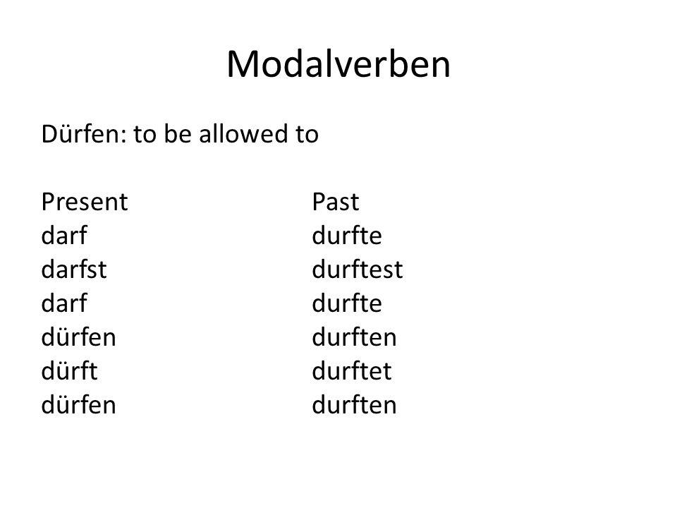 Modalverben Dürfen: to be allowed to Present Past darfdurfte darfstdurftest darfdurfte dürfendurften dürftdurftet dürfendurften