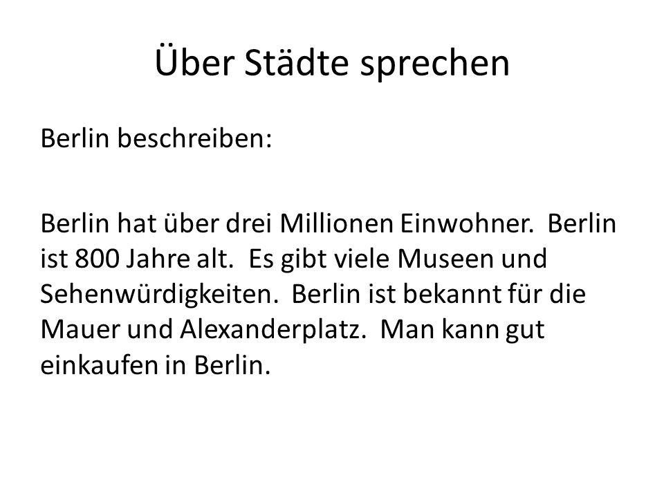Über Städte sprechen Berlin beschreiben: Berlin hat über drei Millionen Einwohner. Berlin ist 800 Jahre alt. Es gibt viele Museen und Sehenwürdigkeite
