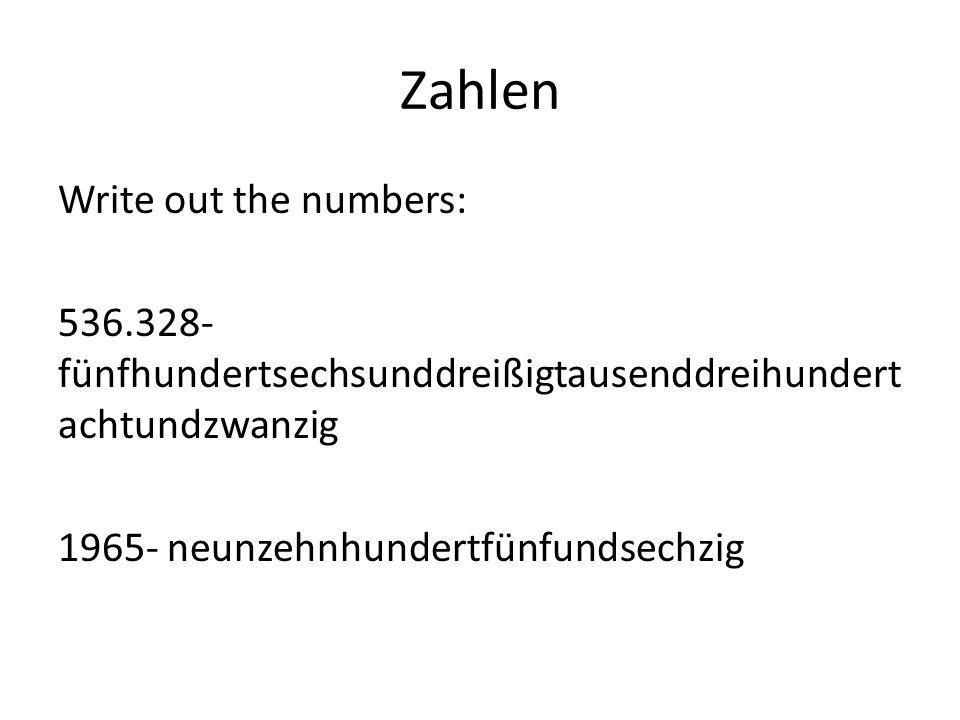 Zahlen Write out the numbers: 536.328- fünfhundertsechsunddreißigtausenddreihundert achtundzwanzig 1965- neunzehnhundertfünfundsechzig