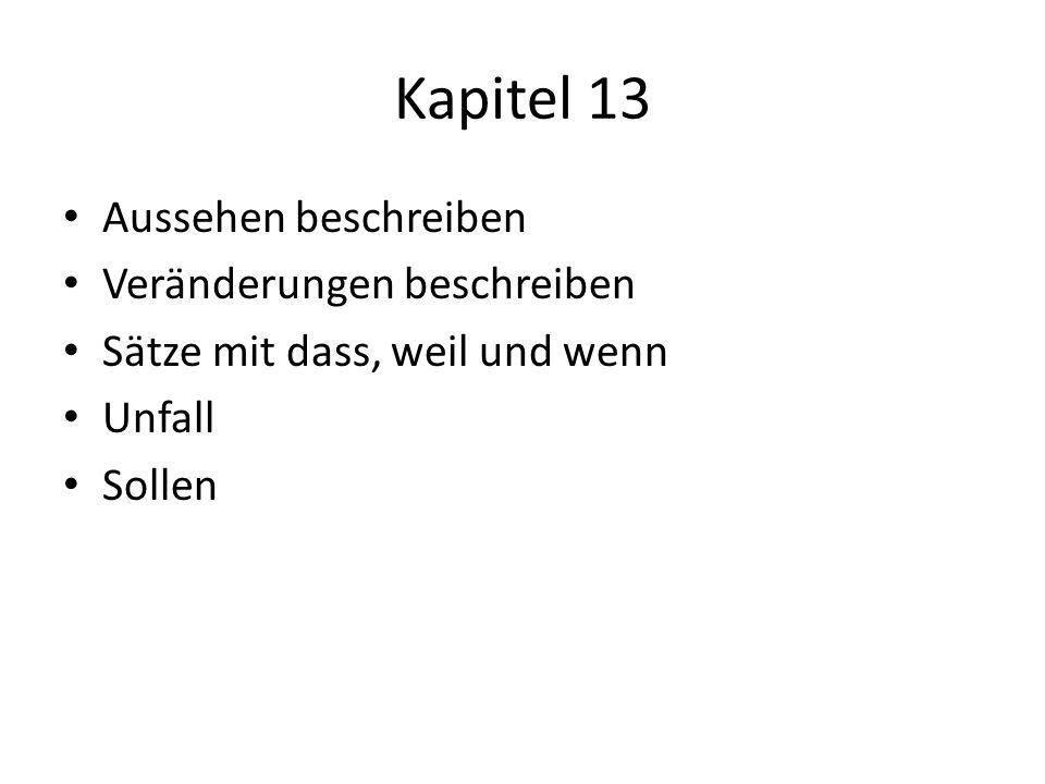 Kapitel 13 Aussehen beschreiben Veränderungen beschreiben Sätze mit dass, weil und wenn Unfall Sollen