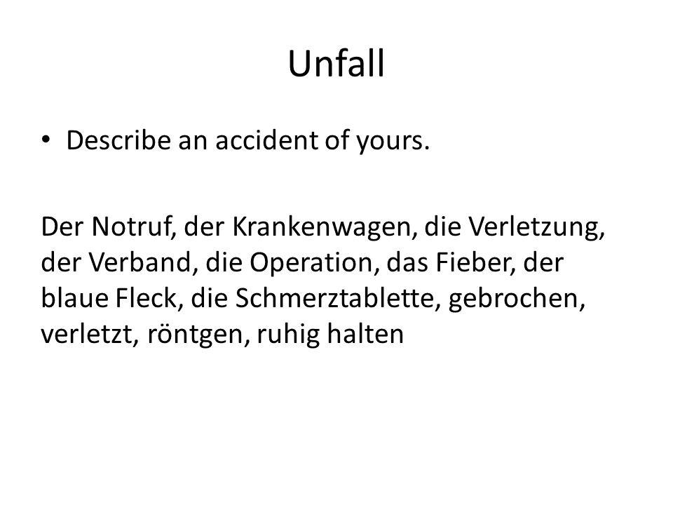 Unfall Describe an accident of yours. Der Notruf, der Krankenwagen, die Verletzung, der Verband, die Operation, das Fieber, der blaue Fleck, die Schme
