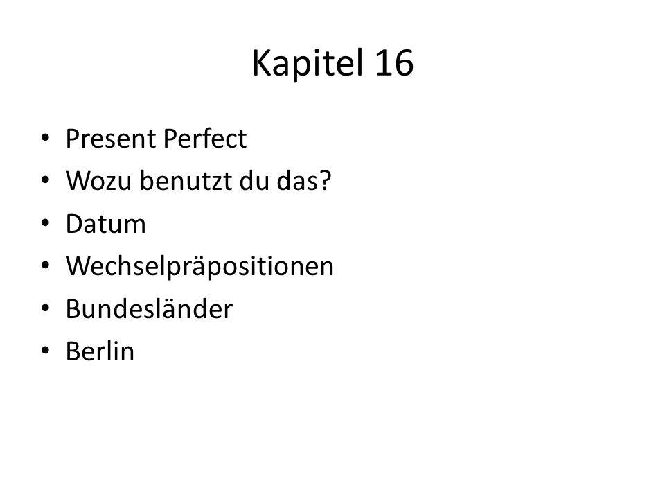Kapitel 16 Present Perfect Wozu benutzt du das? Datum Wechselpräpositionen Bundesländer Berlin