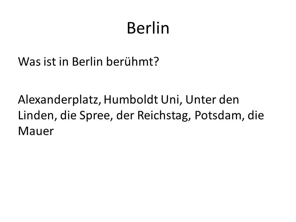 Berlin Was ist in Berlin berühmt? Alexanderplatz, Humboldt Uni, Unter den Linden, die Spree, der Reichstag, Potsdam, die Mauer