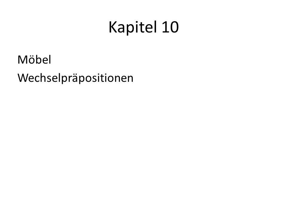 Kapitel 10 Möbel Wechselpräpositionen