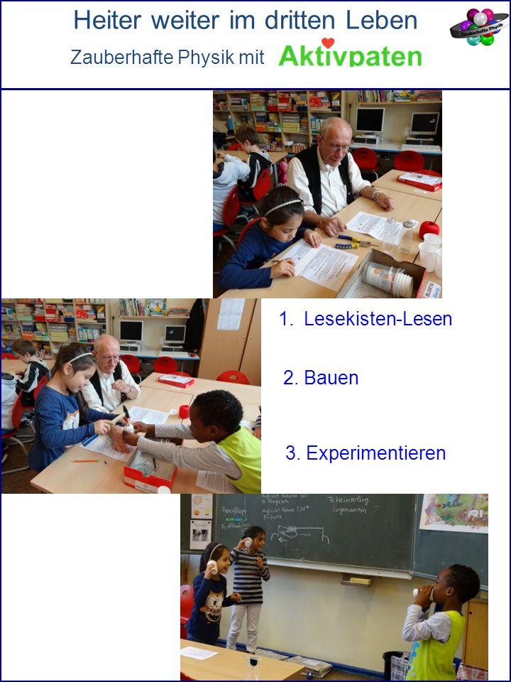Heiter weiter im dritten Leben Zauberhafte Physik mit 2. Bauen 1.Lesekisten-Lesen 3. Experimentieren