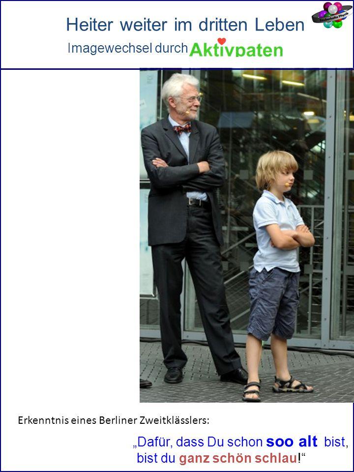 """Heiter weiter im dritten Leben Imagewechsel durch Erkenntnis eines Berliner Zweitklässlers: """"Dafür, dass Du schon soo alt bist, bist du ganz schön schlau!"""