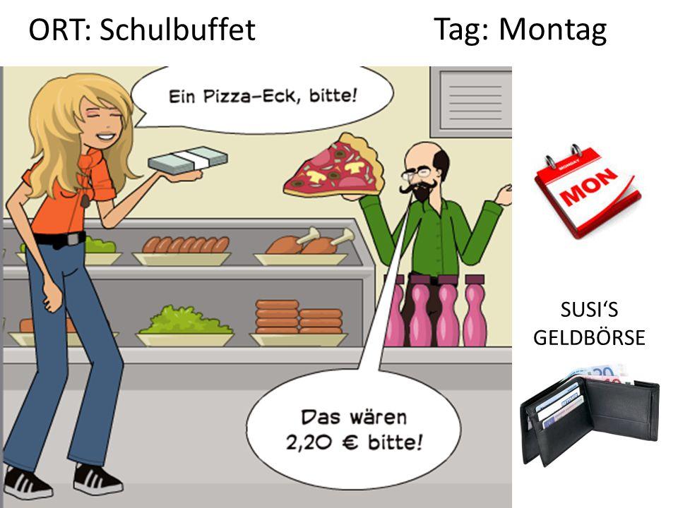 SUSI'S GELDBÖRSE Tag: Montag ORT: Schulbuffet