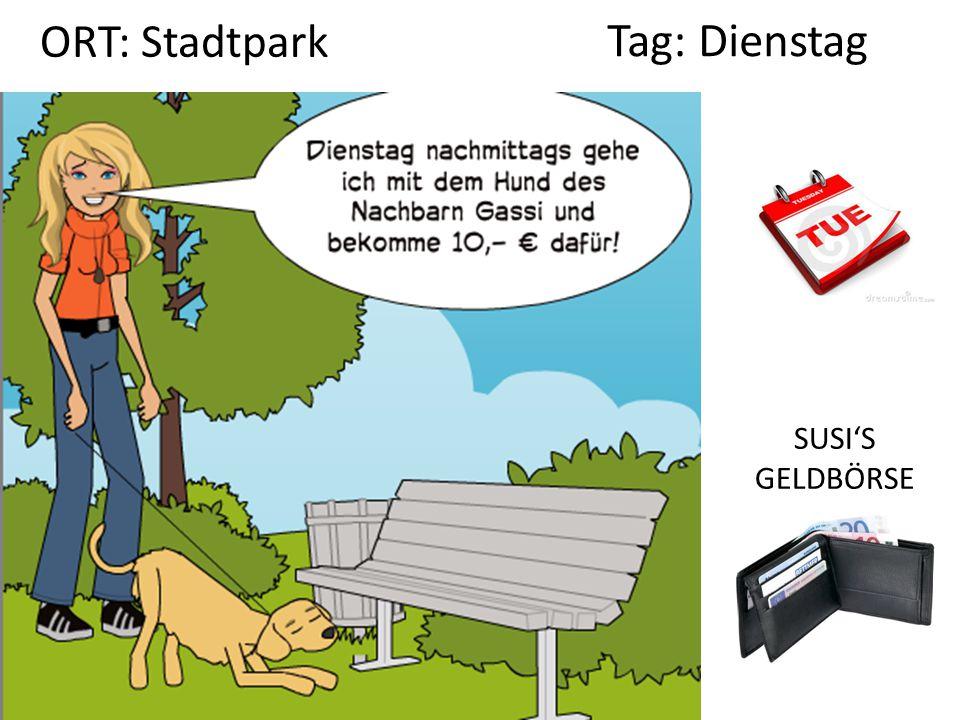 SUSI'S GELDBÖRSE Tag: Dienstag ORT: Stadtpark