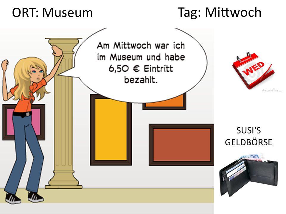 SUSI'S GELDBÖRSE Tag: Mittwoch ORT: Museum