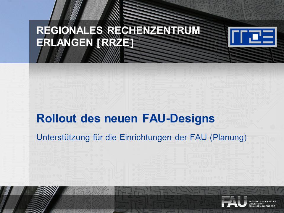 REGIONALES RECHENZENTRUM ERLANGEN [RRZE] Rollout des neuen FAU-Designs Unterstützung für die Einrichtungen der FAU (Planung)